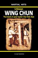 Unknown Wing Chun - The branch of great master Chan Wah Chun
