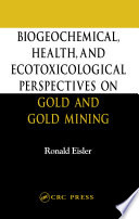 Biogeochemical  Health  and Ecotoxicological Perspectives on Gold and Gold Mining Book