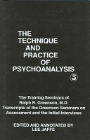 The Technique and Practice of Psychoanalysis  Volume 3  the Training Seminars of Ralph R  Greenson   Transcripts of the Greenson Seminars on Assessment  and the Initial Interviews