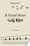 A Good Heart Will Rise