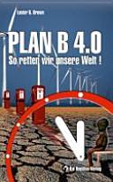 Plan B 4.0: so retten wir unsere Welt!