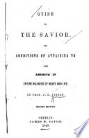 Guide to the Savior  Or  Conditions of Attaining to and Abiding in Entire Holiness of Heart and Life