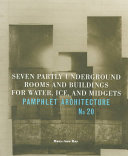 Pdf Pamphlet Architecture 20: Seven Partly Underground Rooms and Buildings for Water, Ice, and Midgets