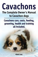 Cavachons. the Complete Owners Manual to Cavachon Dogs