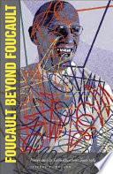Foucault Beyond Foucault