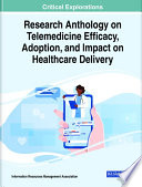 Research Anthology on Telemedicine Efficacy  Adoption  and Impact on Healthcare Delivery