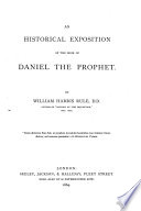 An Historical Exposition of the Book of Daniel the Prophet. By William Harris Rule. [With the text.]