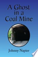 A Ghost in a Coal Mine