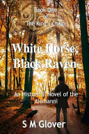 The King s Chain Book One White Horse  Black Raven
