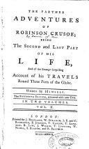 The Farther Adventures of Robinson Crusoe  Being The Second and Last Part of His Life  And of the Strange Surprising Account of His Travels Round Three Parts of the Globe  Written by Himself  The Fifteenth Edition