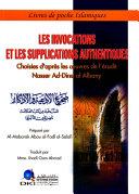 Les invocations et les supplications Authentiques choisies d'apres les oeuvres de l'erudit Nasser ad-dine al albany