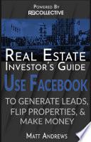 Real Estate Investor s Guide  Using Facebook to Generate Leads  Flip Properties   Make Money