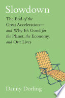 link to Slowdown : the end of the great acceleration-- and why its good for the planet, the economy, and our lives in the TCC library catalog