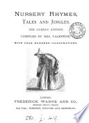 Nursery rhymes  tales and jingles  The Camden ed  Compiled by mrs  Valentine
