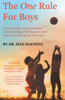 The One Rule For Boys How Empathy And Emotional Understanding Will Improve Just About Everything For Your Son