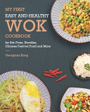 My First Easy and Healthy Wok Cookbook For Stir Fries  Noodles  Chinese Festival Food and More