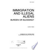 Immigration and Illegal Aliens, Burden Or Blessing