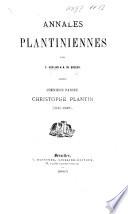 Annales Plantiniennes ... Première partie. Christophe Plantin. 1555-1589. [A bibliography of books printed by C. Plantin.]