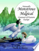 Naturally Monstrous and Magical Creatures of Eastern Europe