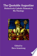 The Quotable Augustine  Distinctively Catholic Elements in His Theology