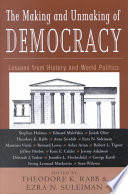 The Making and Unmaking of Democracy  : Lessons from History and World Politics