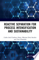 Reactive Separation for Process Intensification and Sustainability