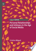 Personal Relationships and Intimacy in the Age of Social Media