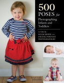 500 Poses for Photographing Infants and Toddlers