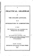 A practical grammar of the English language  or  an introduction to composition  etc