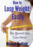 How to Lose Weight Easily   and Free Yourself from Diets Forever Book