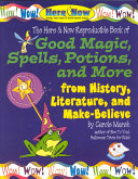 Good Magic  Spells  Potions and More from History  Literature   Make Believe