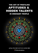 THE ART OF PROFILING APTITUDES & HIDDEN TALENTS IN ORDINARY PEOPLE using chromatic and non-verbal data