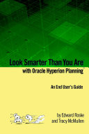Look Smarter Than You Are with Oracle Hyperion Planning: An End User's Guide