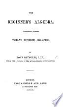 The Beginner's Algebra, Containing Nearly Twelve Hundred Examples
