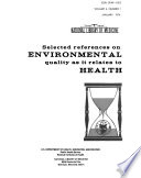 Selected References on Environmental Quality as it Relates to Health