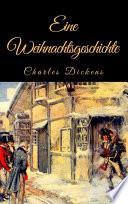 Charles Dickens: Eine Weihnachtsgeschichte. Vollständige deutsche Ausgabe von