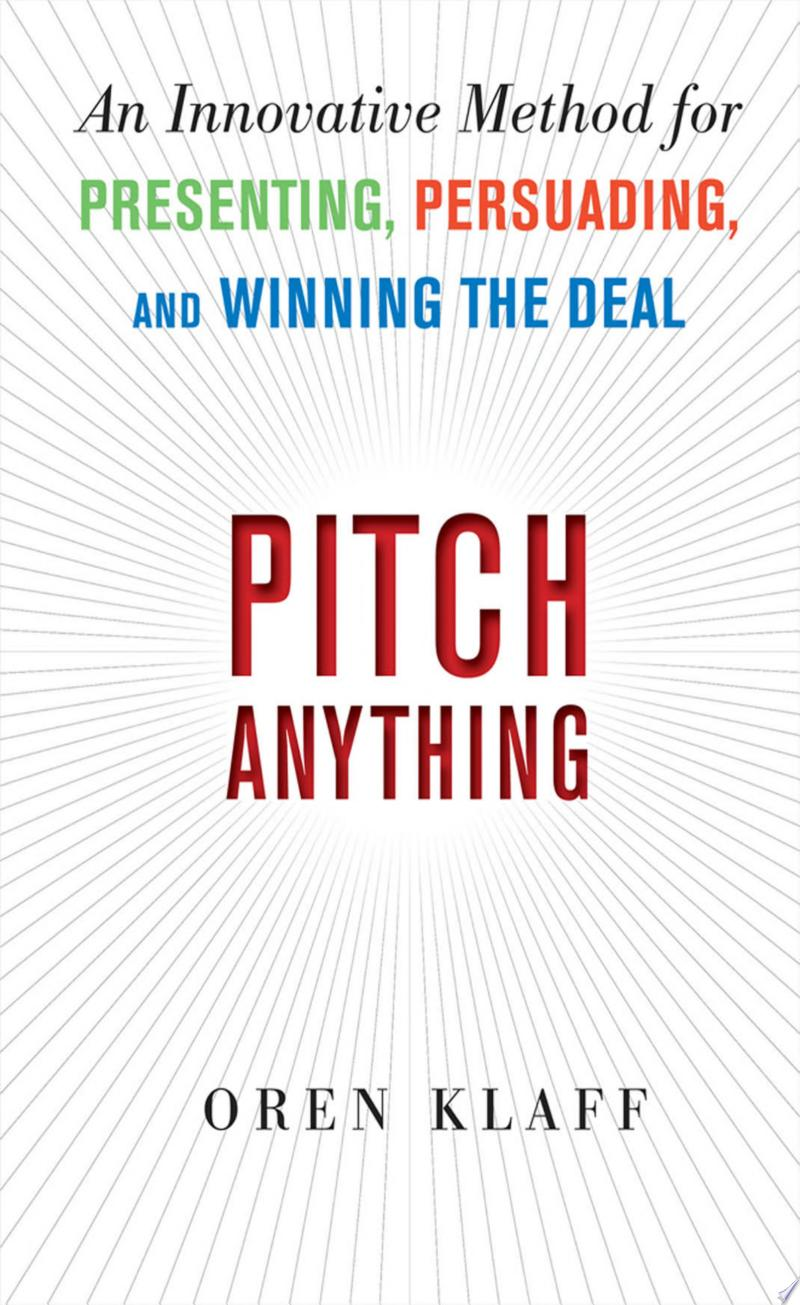 Pitch Anything: An Innovative Method for Presenting, Persuading, and Winning the Deal image