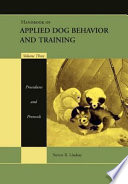 """Handbook of Applied Dog Behavior and Training, Procedures and Protocols"" by Steven R. Lindsay"