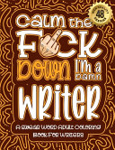 Calm The F*ck Down I'm a Writer