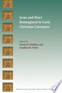 Jesus and Mary Reimagined in Early Christian Literature