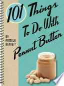101 Things To Do With Peanut Butter Book