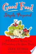Good Food Simply Prepared  : A Collection of Recipes from 3 Generations of the Styrna Family