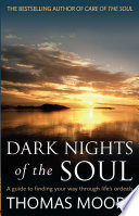 Dark Nights Of The Soul  : A guide to finding your way through life's ordeals