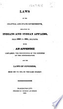 Laws of the Colonial and State Governments  relating to Indians and Indian affairs  from 1633 to 1831     with     the proceedings of the Congress of the Confederation  and the laws of Congress from 1800 to 1830 on the same subject