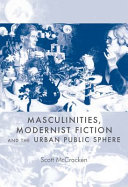 Masculinities  Modernist Fiction and the Urban Public Sphere