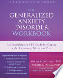 """""""The Generalized Anxiety Disorder Workbook: A Comprehensive CBT Guide for Coping with Uncertainty, Worry, and Fear"""" by Melisa Robichaud, Michel J. Dugas, Martin M. Antony"""