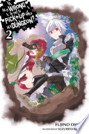 """""""Is It Wrong to Try to Pick Up Girls in a Dungeon?, Vol. 2 (light novel)"""" by Fujino Omori, Suzuhito Yasuda"""