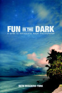 Fun in the Dark: A Guide to Successful Night Photography