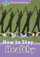 How to Stay Healthy (Oxford Read and Discover Level 4)