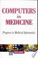 Computers In Medicine: Progress In Medical Informatics